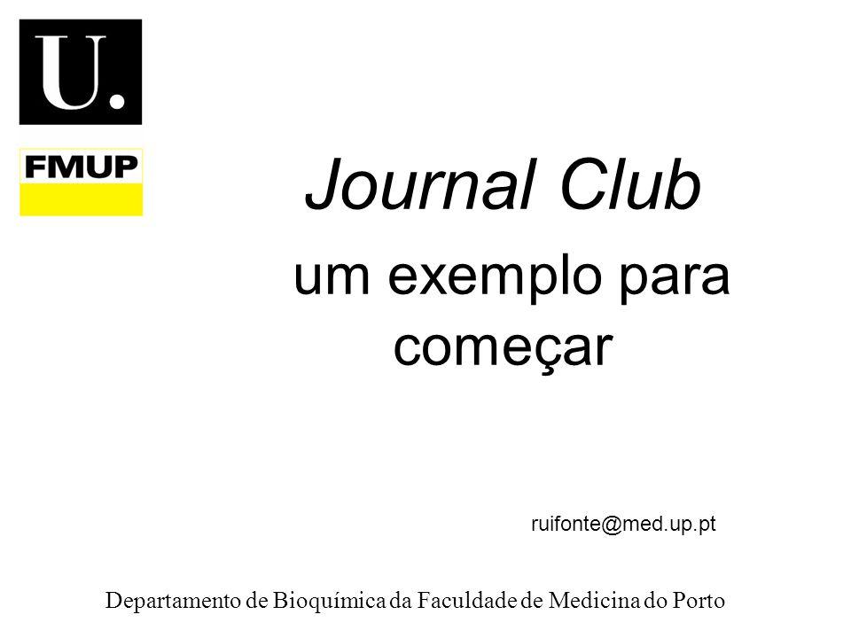 Journal Club um exemplo para começar Departamento de Bioquímica da Faculdade de Medicina do Porto ruifonte@med.up.pt