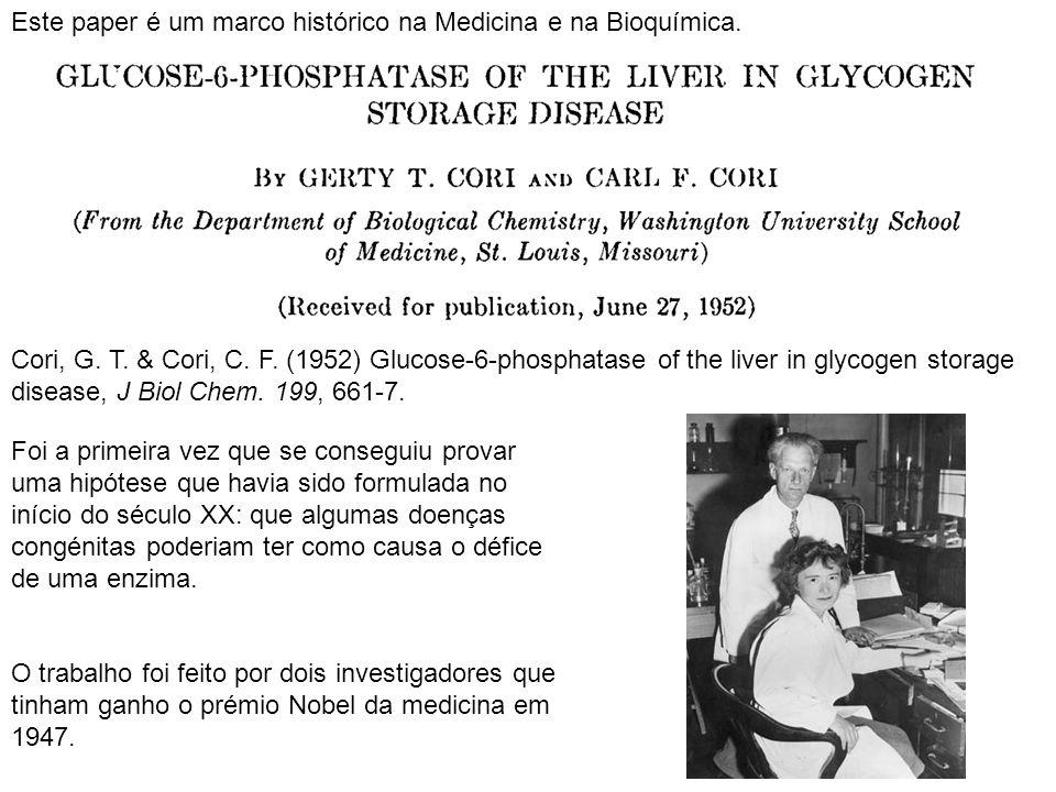 Cori, G. T. & Cori, C. F. (1952) Glucose-6-phosphatase of the liver in glycogen storage disease, J Biol Chem. 199, 661-7. Este paper é um marco histór