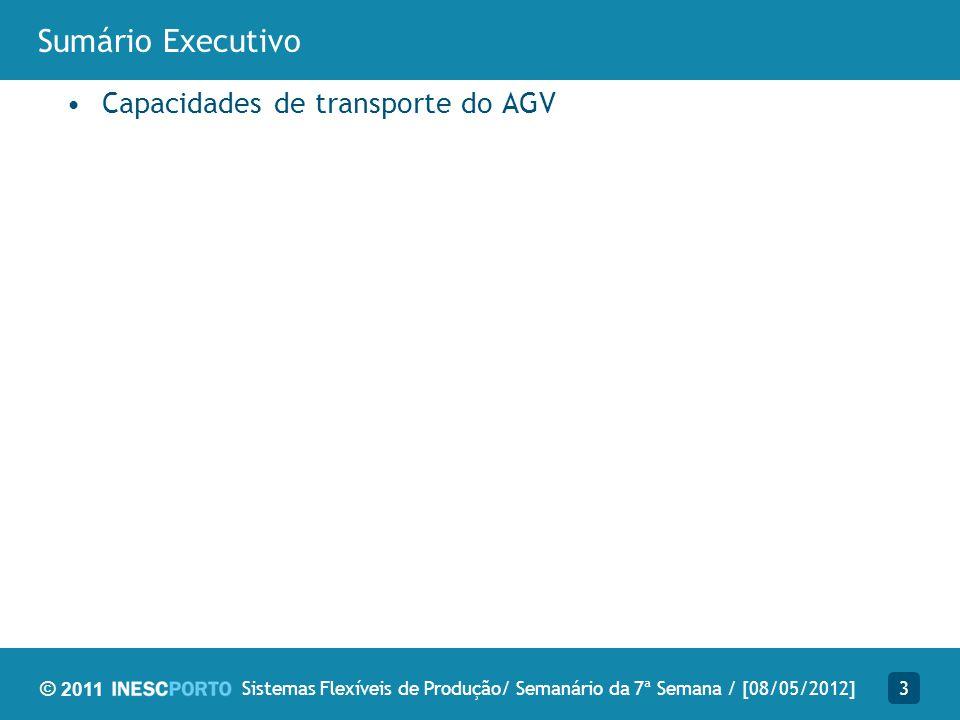 © 2011 Sumário Executivo Capacidades de transporte do AGV 3Sistemas Flexíveis de Produção/ Semanário da 7ª Semana / [08/05/2012]