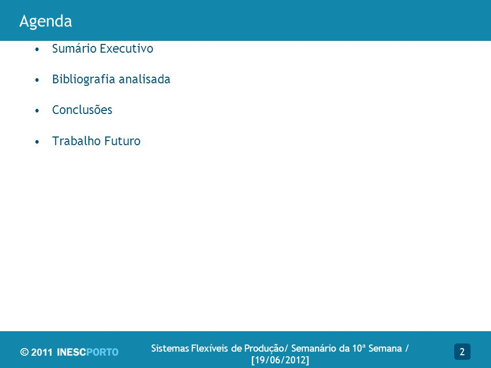 © 2011 2 Sistemas Flexíveis de Produção/ Semanário da 10ª Semana / [19/06/2012] Sumário Executivo Bibliografia analisada Conclusões Trabalho Futuro Ag
