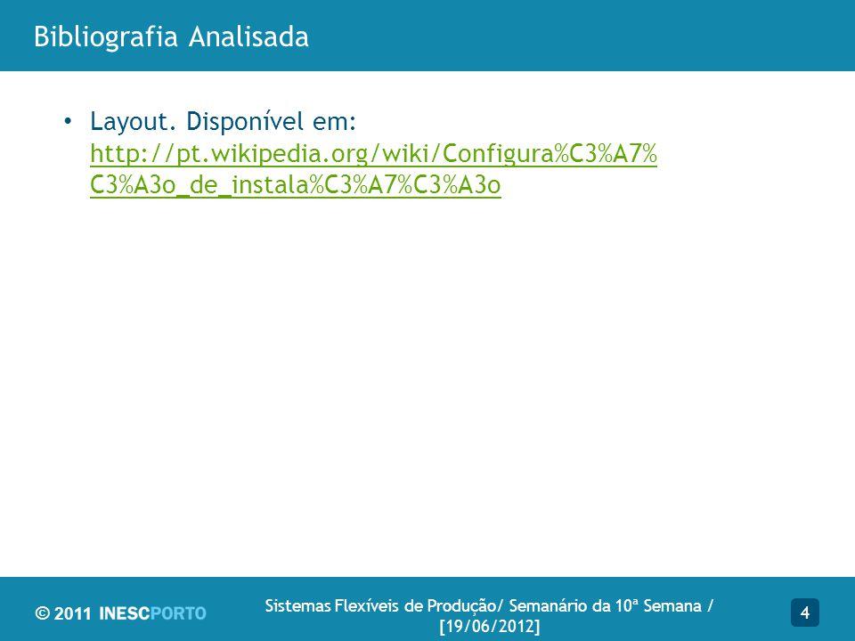 © 2011 Bibliografia Analisada 4 Sistemas Flexíveis de Produção/ Semanário da 10ª Semana / [19/06/2012] Layout. Disponível em: http://pt.wikipedia.org/