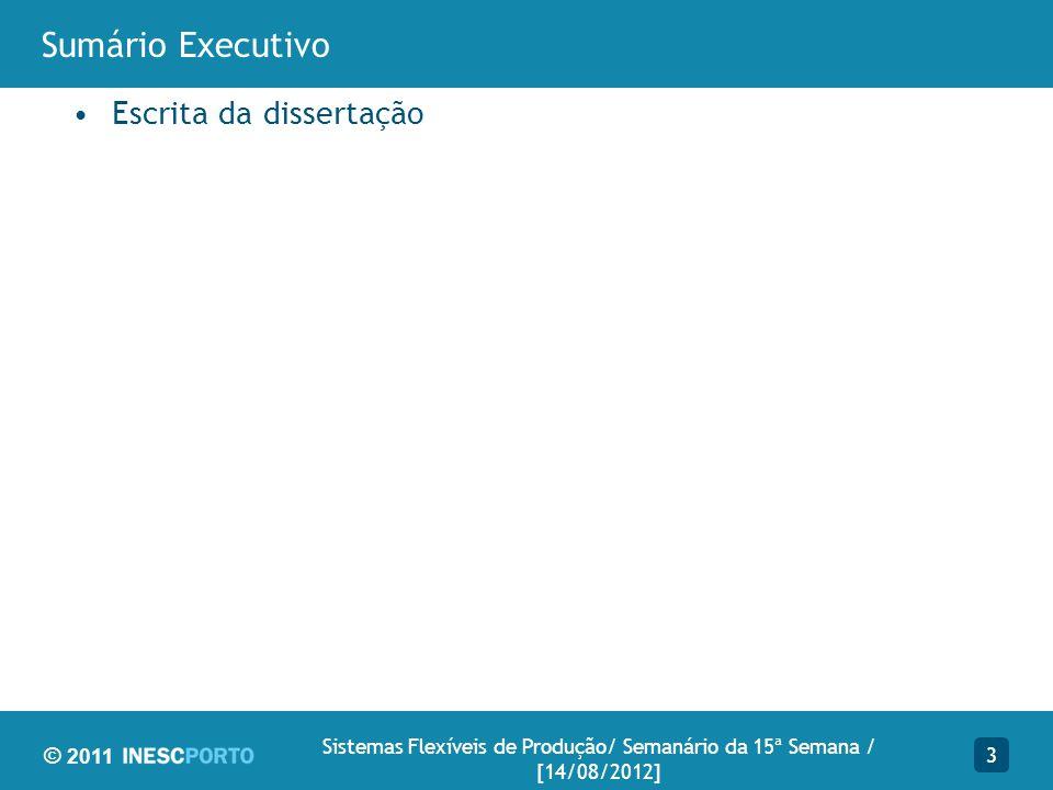 © 2011 Sumário Executivo Escrita da dissertação 3 Sistemas Flexíveis de Produção/ Semanário da 15ª Semana / [14/08/2012]
