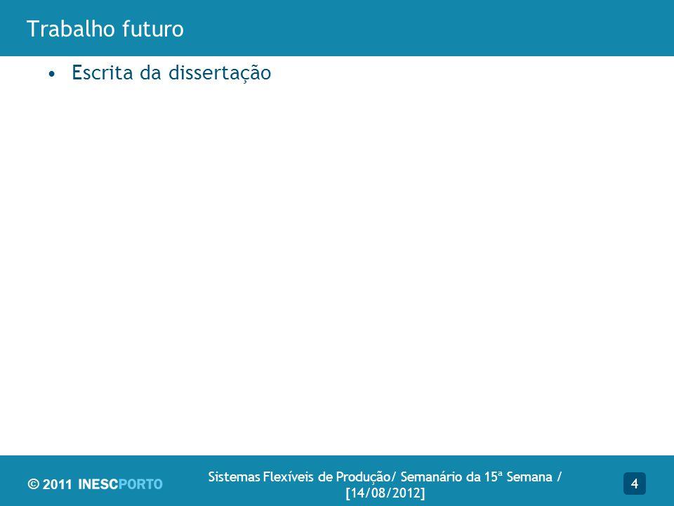 © 2011 Trabalho futuro Escrita da dissertação 4 Sistemas Flexíveis de Produção/ Semanário da 15ª Semana / [14/08/2012]