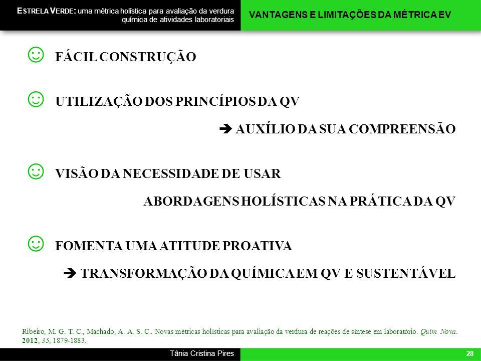28 Tânia Cristina Pires E STRELA V ERDE : uma métrica holística para avaliação da verdura química de atividades laboratoriais FÁCIL CONSTRUÇÃO UTILIZA