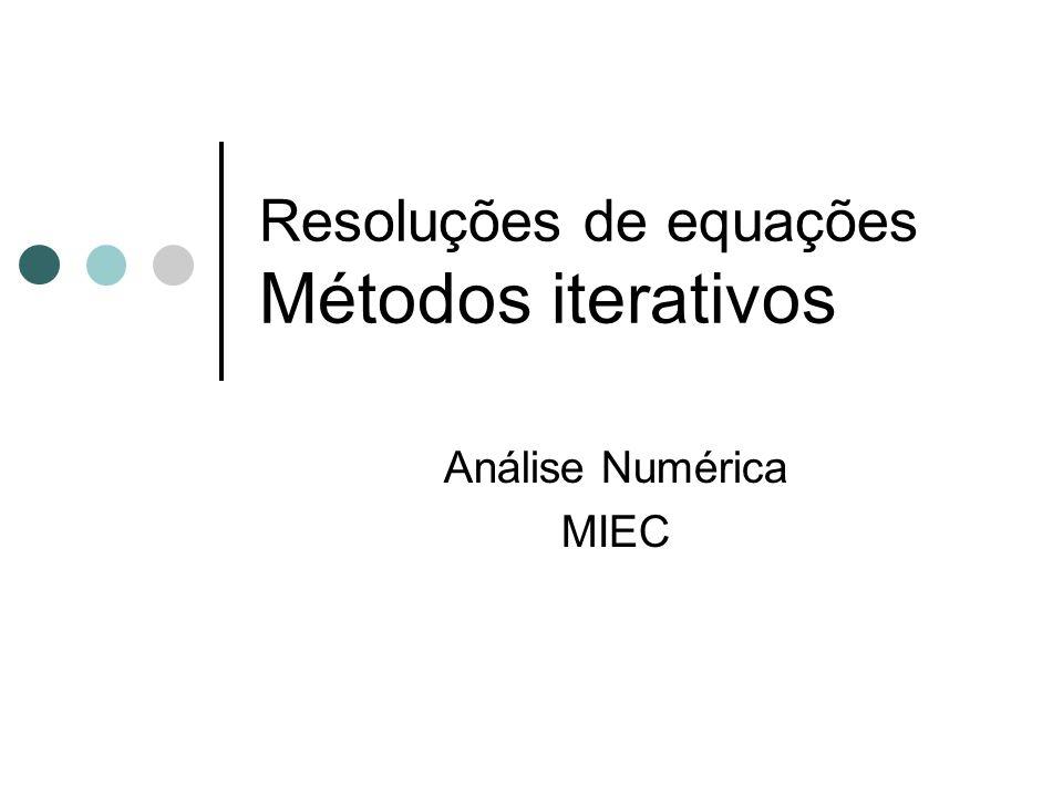 Resoluções de equações Métodos iterativos Análise Numérica MIEC