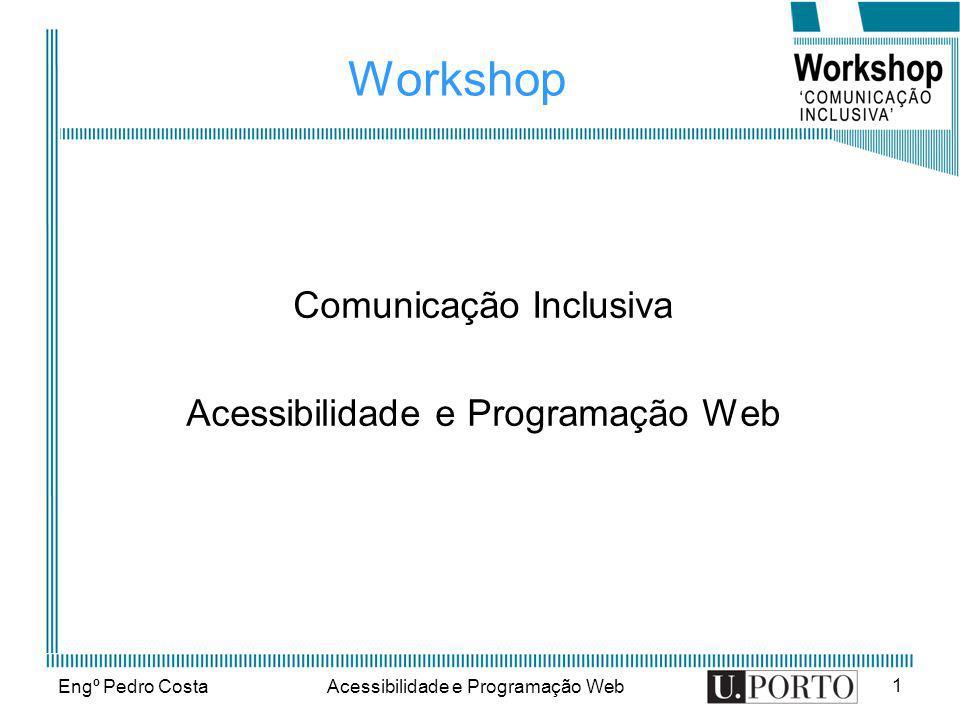 Engº Pedro CostaAcessibilidade e Programação Web 1 Workshop Comunicação Inclusiva Acessibilidade e Programação Web