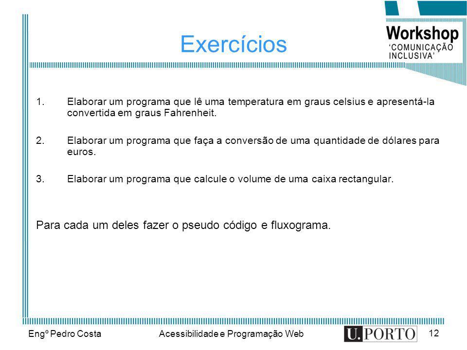 Engº Pedro CostaAcessibilidade e Programação Web 12 Exercícios 1.Elaborar um programa que lê uma temperatura em graus celsius e apresentá-la convertid
