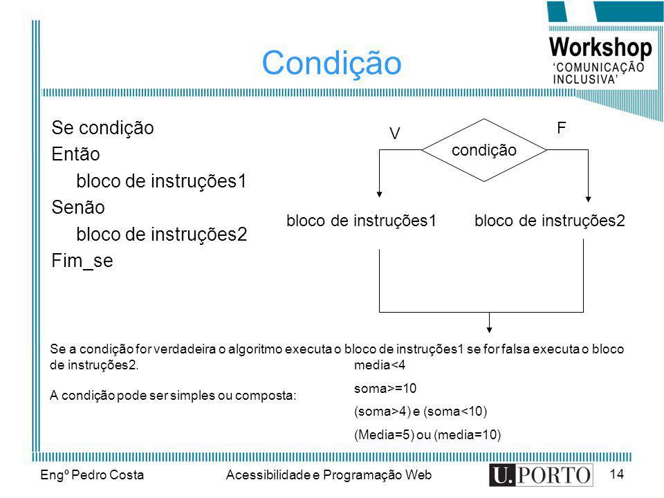 Engº Pedro CostaAcessibilidade e Programação Web 14 Condição Se condição Então bloco de instruções1 Senão bloco de instruções2 Fim_se condição bloco d