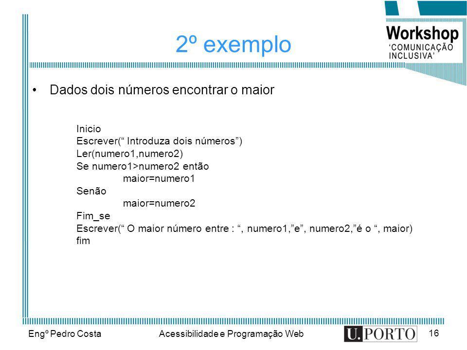 Engº Pedro CostaAcessibilidade e Programação Web 16 2º exemplo Dados dois números encontrar o maior Inicio Escrever( Introduza dois números) Ler(numer