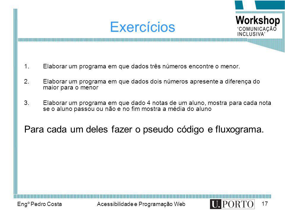 Engº Pedro CostaAcessibilidade e Programação Web 17 Exercícios 1.Elaborar um programa em que dados três números encontre o menor. 2.Elaborar um progra