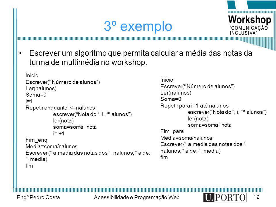 Engº Pedro CostaAcessibilidade e Programação Web 19 3º exemplo Escrever um algoritmo que permita calcular a média das notas da turma de multimédia no