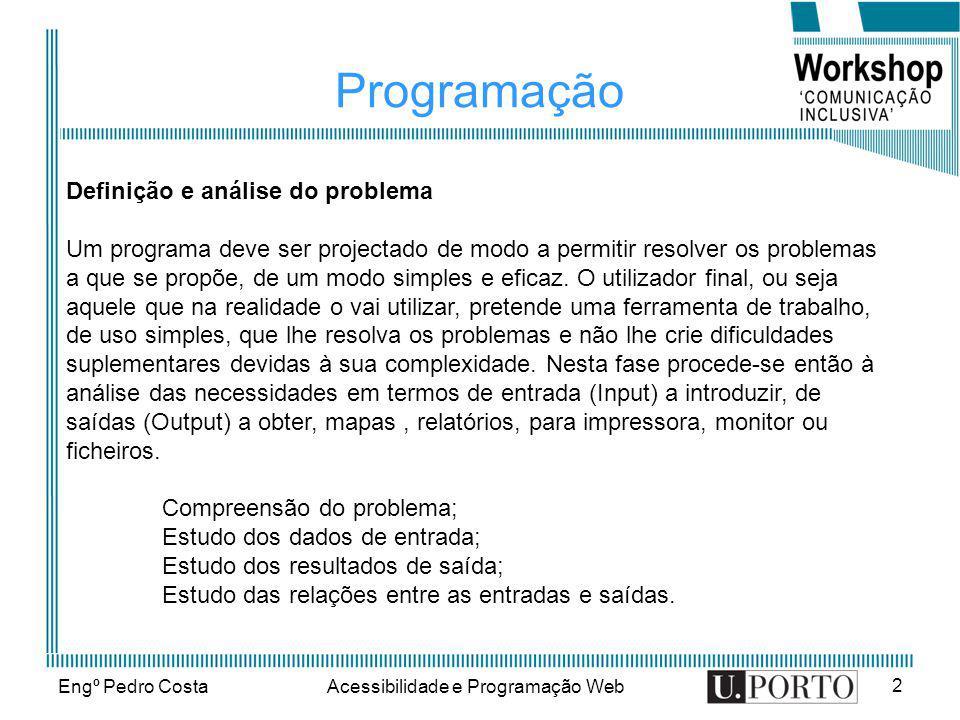 Engº Pedro CostaAcessibilidade e Programação Web 13 Tipos de instruções Atribuição –Permite alterar o valor de uma variável Condição –Permite a execução condicional de instruções.