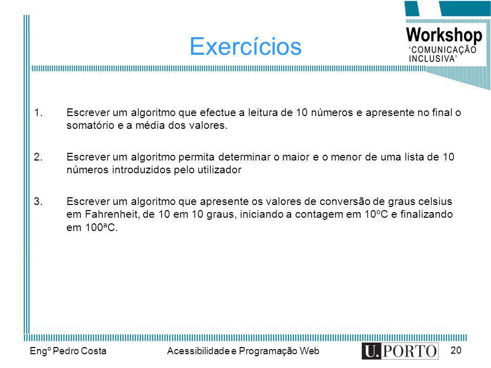 Engº Pedro CostaAcessibilidade e Programação Web 20 Exercícios 1.Escrever um algoritmo que efectue a leitura de 10 números e apresente no final o soma