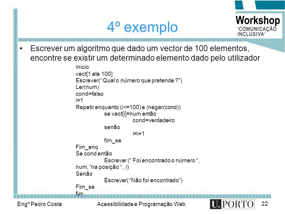 Engº Pedro CostaAcessibilidade e Programação Web 22 4º exemplo Escrever um algoritmo que dado um vector de 100 elementos, encontre se existir um deter