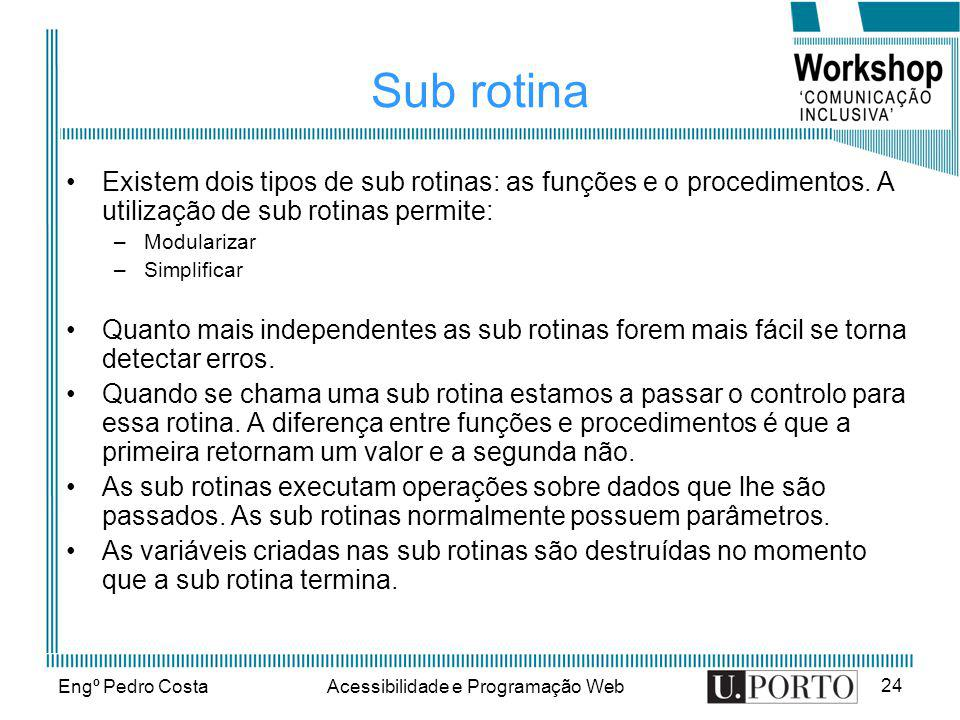 Engº Pedro CostaAcessibilidade e Programação Web 24 Sub rotina Existem dois tipos de sub rotinas: as funções e o procedimentos. A utilização de sub ro