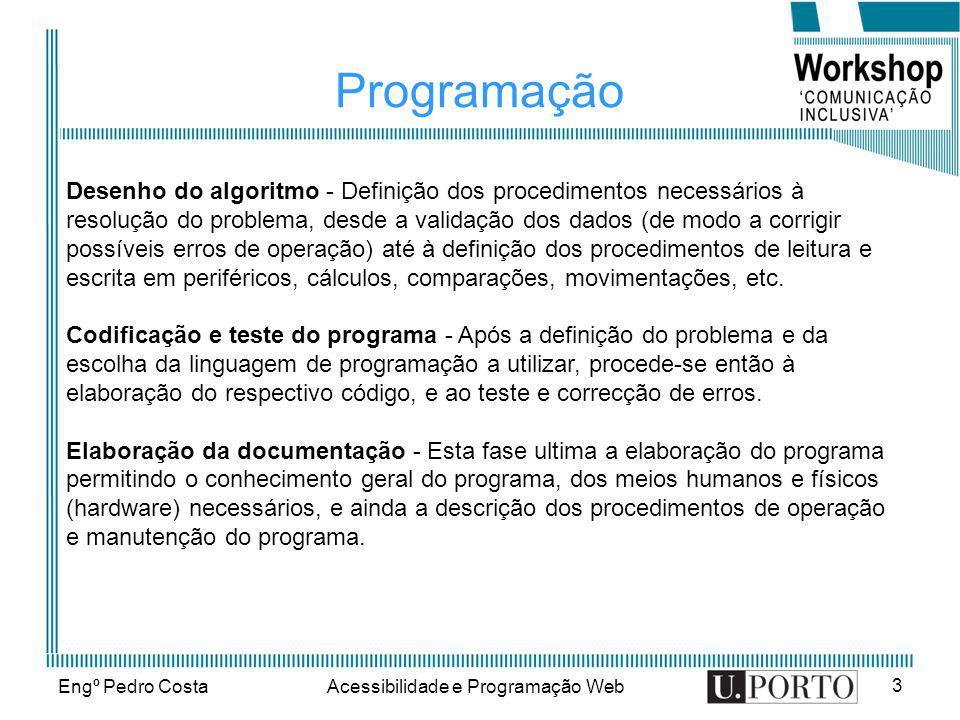 Engº Pedro CostaAcessibilidade e Programação Web 3 Programação Desenho do algoritmo - Definição dos procedimentos necessários à resolução do problema,