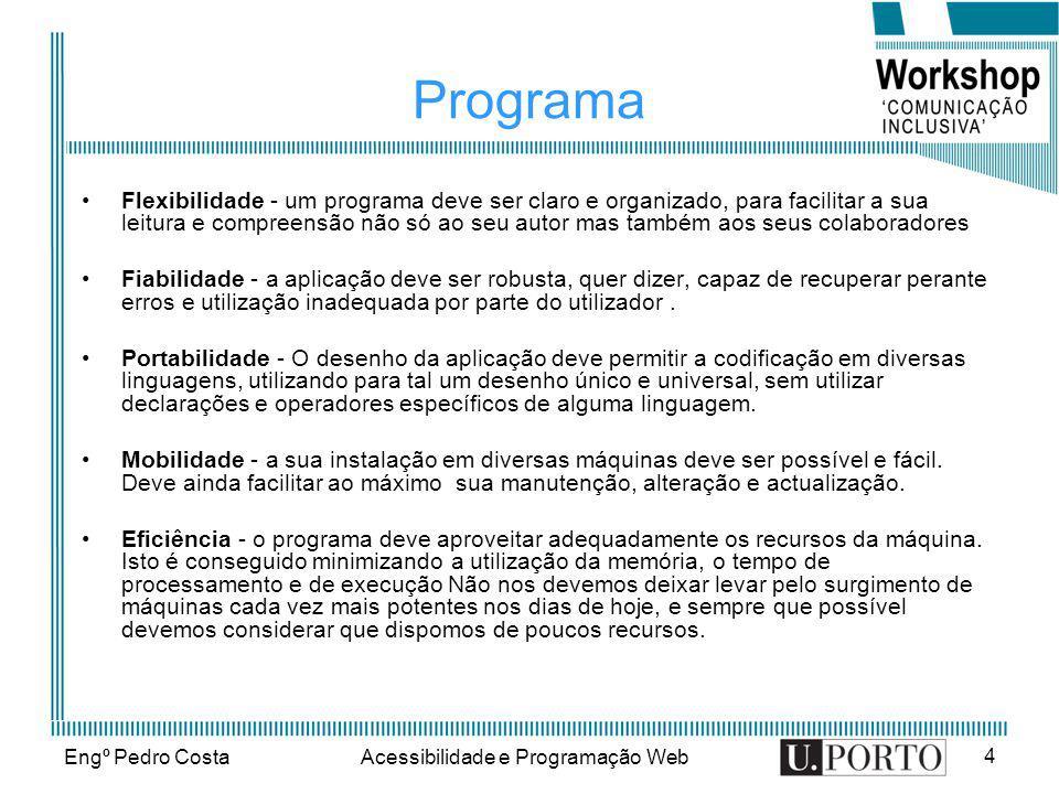 Engº Pedro CostaAcessibilidade e Programação Web 4 Programa Flexibilidade - um programa deve ser claro e organizado, para facilitar a sua leitura e co