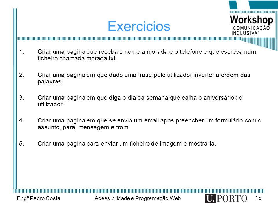 Engº Pedro CostaAcessibilidade e Programação Web 15 Exercicios 1.Criar uma página que receba o nome a morada e o telefone e que escreva num ficheiro c