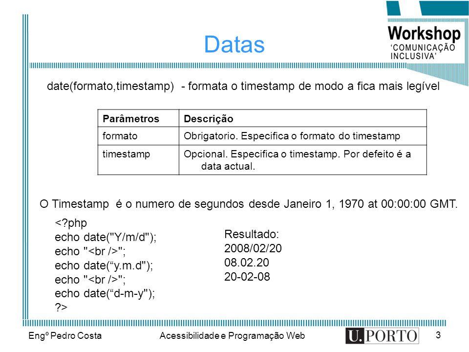 Engº Pedro CostaAcessibilidade e Programação Web 3 Datas date(formato,timestamp) - formata o timestamp de modo a fica mais legível ParâmetrosDescrição