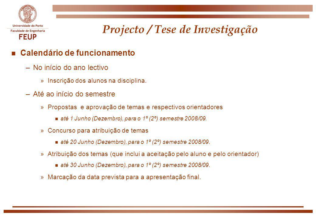 Projecto / Tese de Investigação n Calendário de funcionamento –No início do ano lectivo »Inscrição dos alunos na disciplina. –Até ao início do semestr