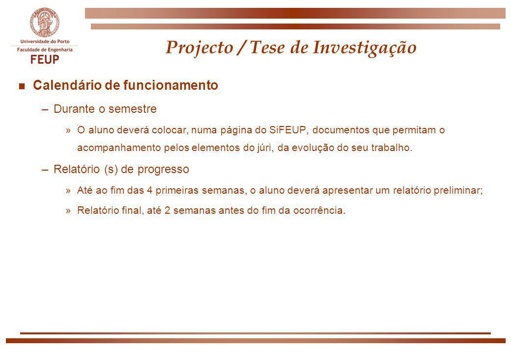 Projecto / Tese de Investigação n Calendário de funcionamento –Durante o semestre »O aluno deverá colocar, numa página do SiFEUP, documentos que permi