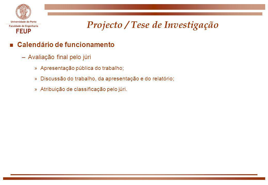 Projecto / Tese de Investigação n Calendário de funcionamento –Avaliação final pelo júri »Apresentação pública do trabalho; »Discussão do trabalho, da