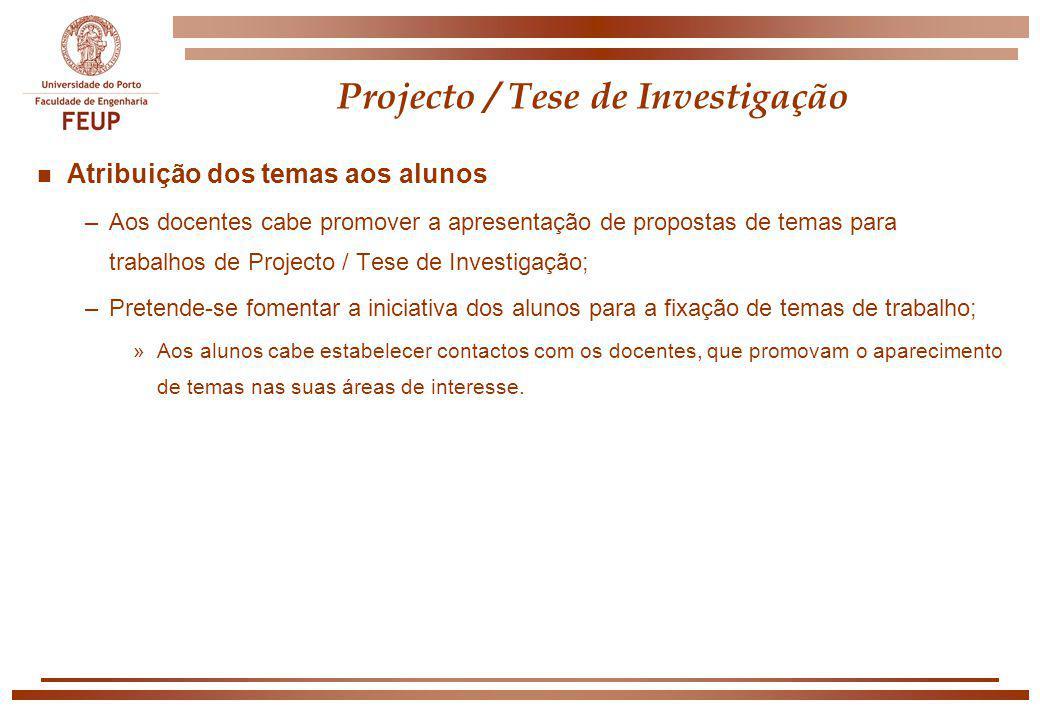 Projecto / Tese de Investigação n Atribuição dos temas aos alunos –Aos docentes cabe promover a apresentação de propostas de temas para trabalhos de P