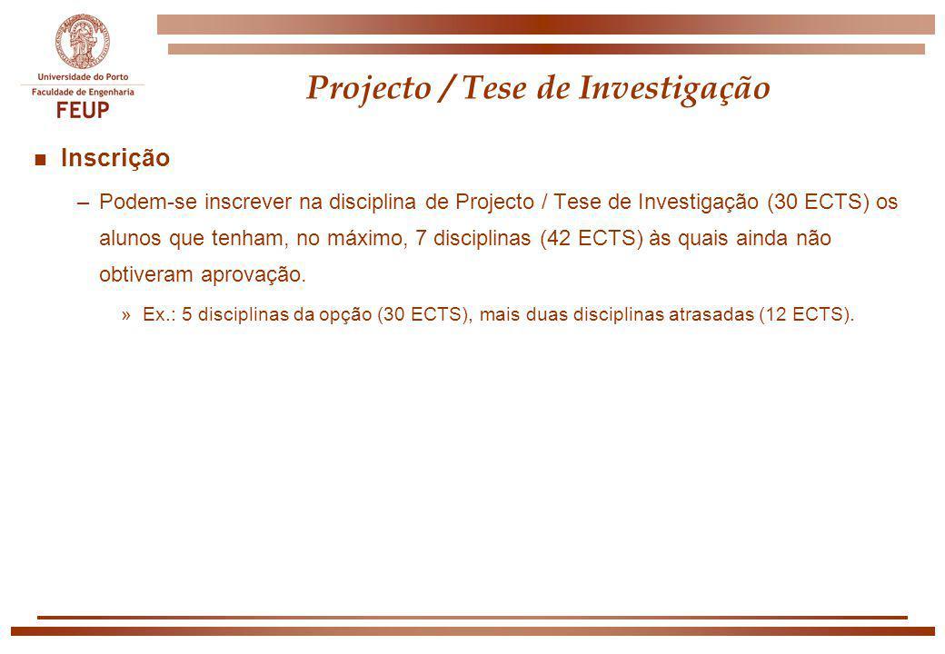 Projecto / Tese de Investigação n Inscrição –Podem-se inscrever na disciplina de Projecto / Tese de Investigação (30 ECTS) os alunos que tenham, no má