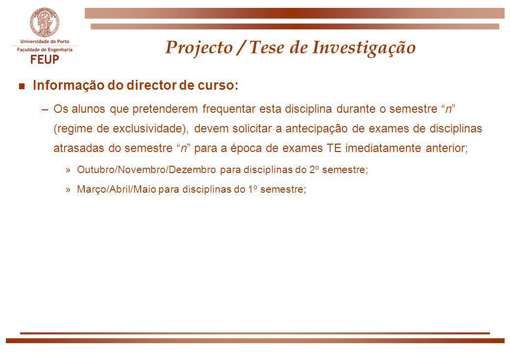Projecto / Tese de Investigação n Informação do director de curso: –Os alunos que pretenderem frequentar esta disciplina durante o semestre n (regime