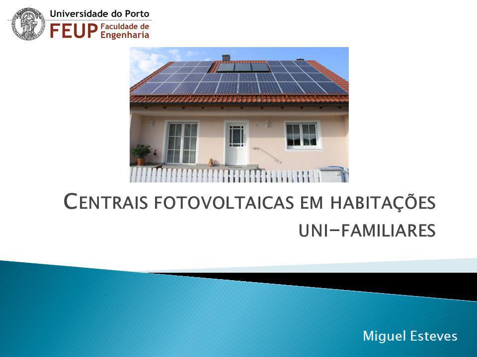 C ENTRAIS FOTOVOLTAICAS EM HABITAÇÕES UNI - FAMILIARES Miguel Esteves
