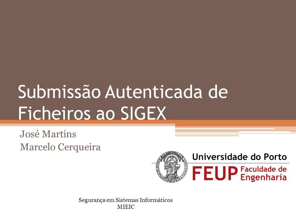 Submissão Autenticada de Ficheiros ao SIGEX José Martins Marcelo Cerqueira Segurança em Sistemas Informáticos MIEIC