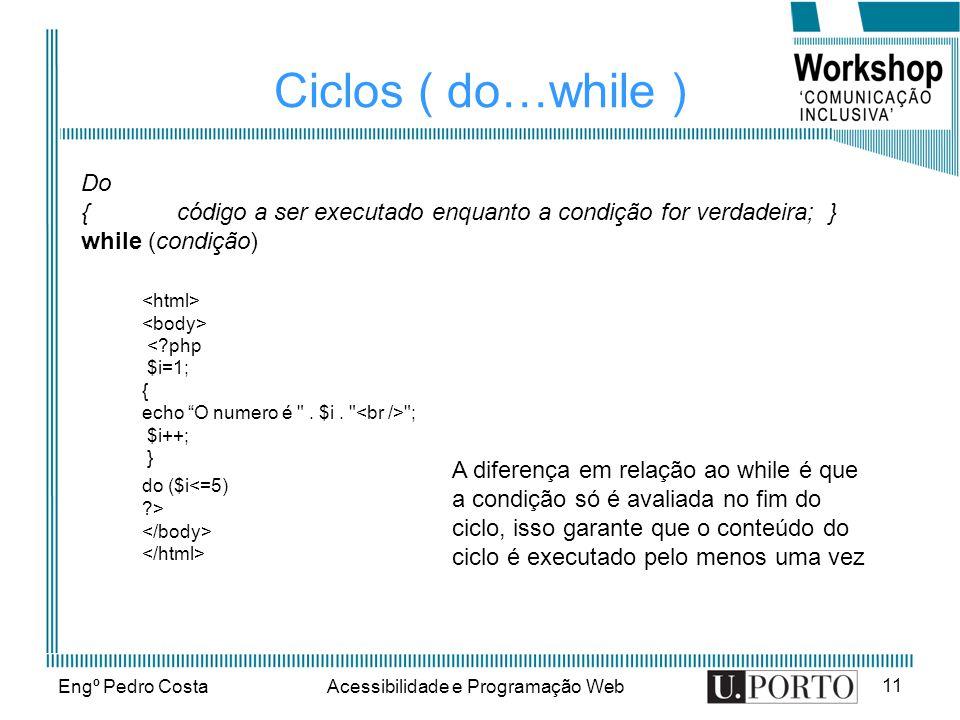 Engº Pedro CostaAcessibilidade e Programação Web 11 Ciclos ( do…while ) <?php $i=1; { echo O numero é