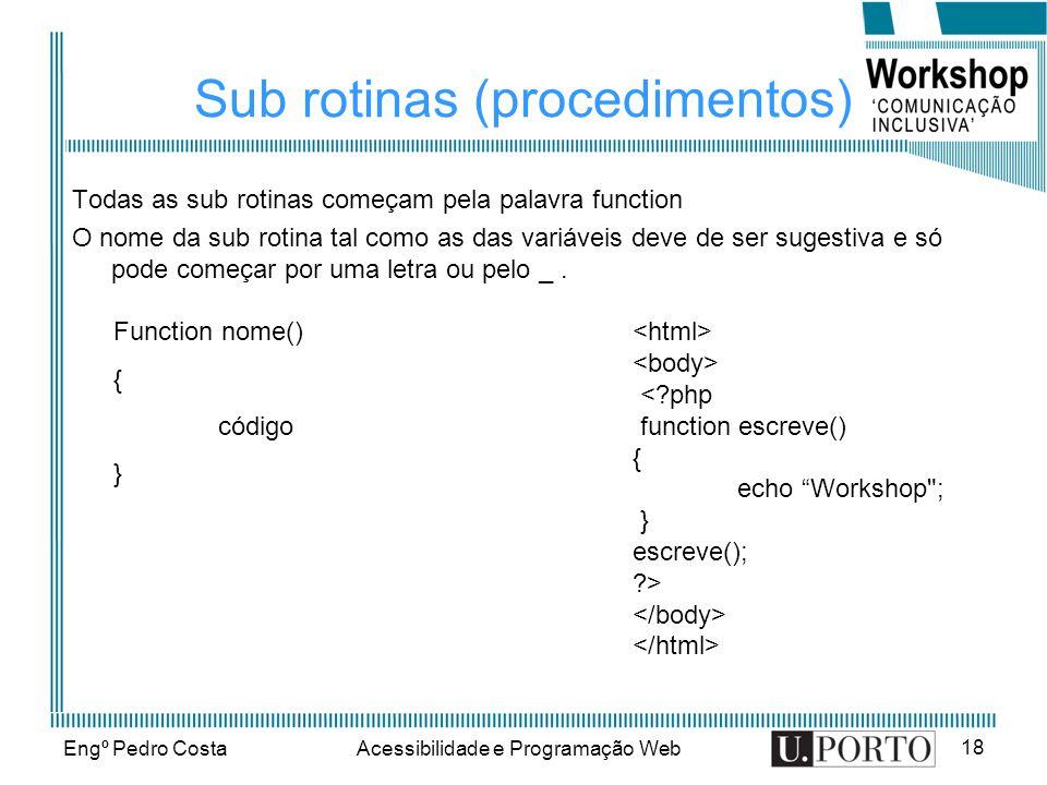 Engº Pedro CostaAcessibilidade e Programação Web 18 Sub rotinas (procedimentos) Todas as sub rotinas começam pela palavra function O nome da sub rotin