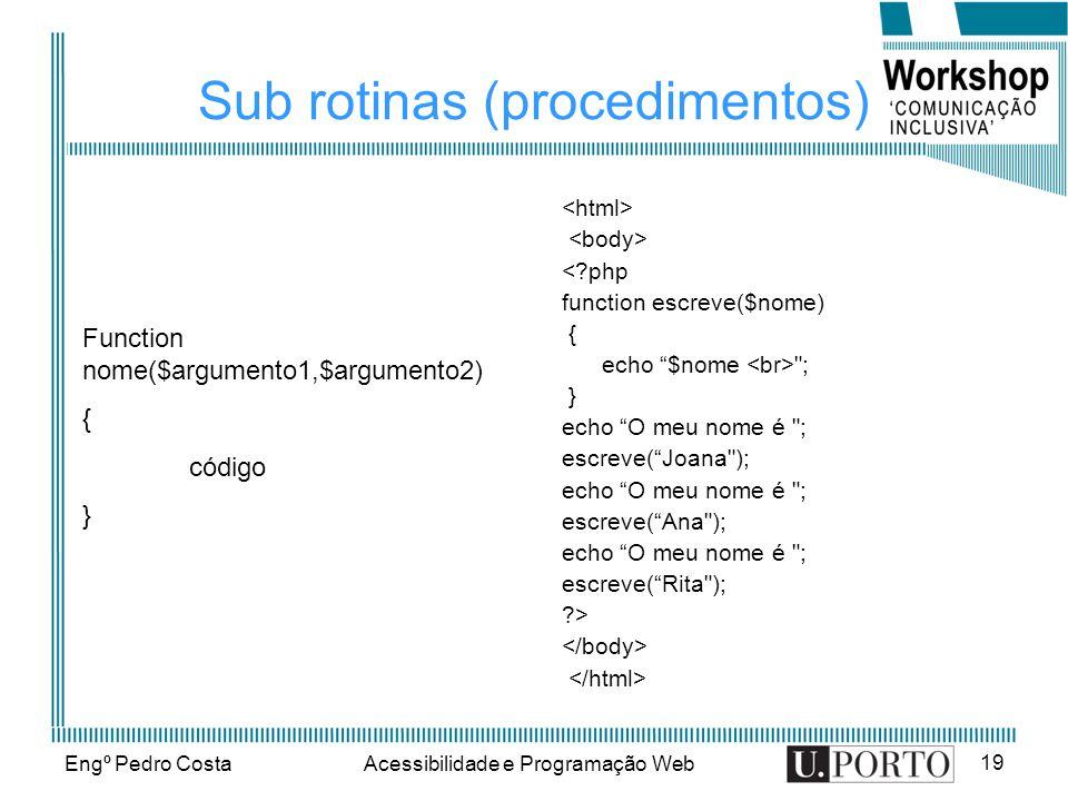 Engº Pedro CostaAcessibilidade e Programação Web 19 Sub rotinas (procedimentos) <?php function escreve($nome) { echo $nome