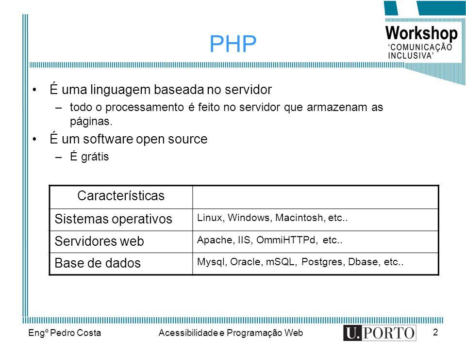 Engº Pedro CostaAcessibilidade e Programação Web 2 PHP É uma linguagem baseada no servidor –todo o processamento é feito no servidor que armazenam as páginas.