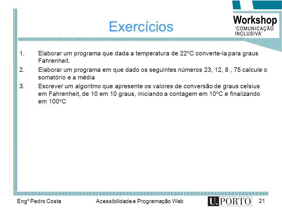 Engº Pedro CostaAcessibilidade e Programação Web 21 Exercícios 1.Elaborar um programa que dada a temperatura de 22ºC converte-la para graus Fahrenheit.