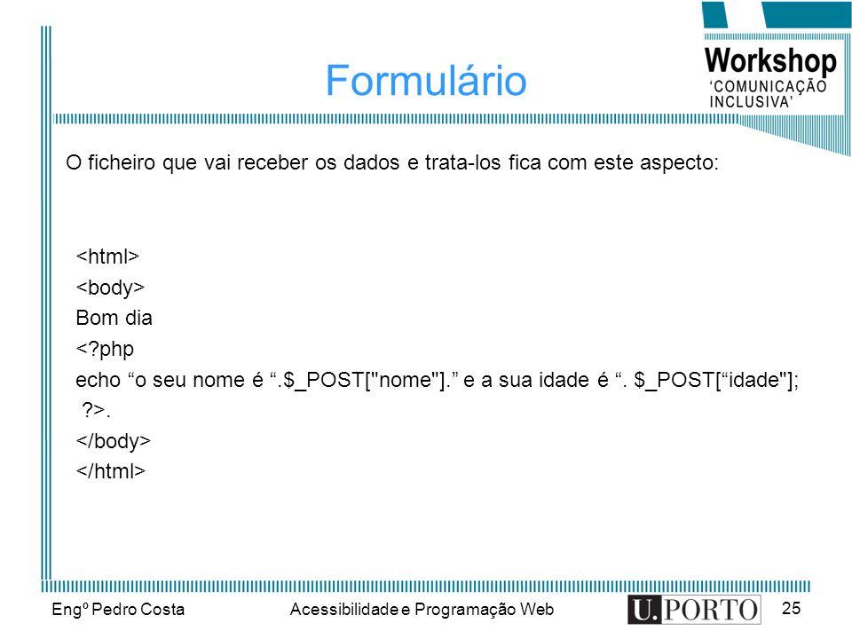 Engº Pedro CostaAcessibilidade e Programação Web 25 Formulário Bom dia <?php echo o seu nome é.$_POST[