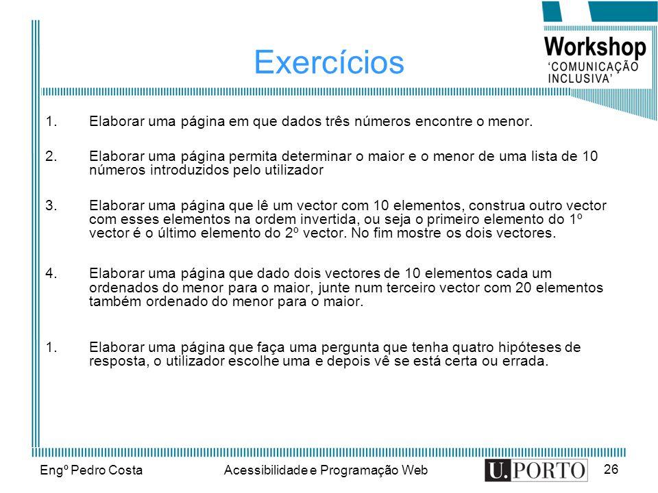 Engº Pedro CostaAcessibilidade e Programação Web 26 Exercícios 1.Elaborar uma página em que dados três números encontre o menor.