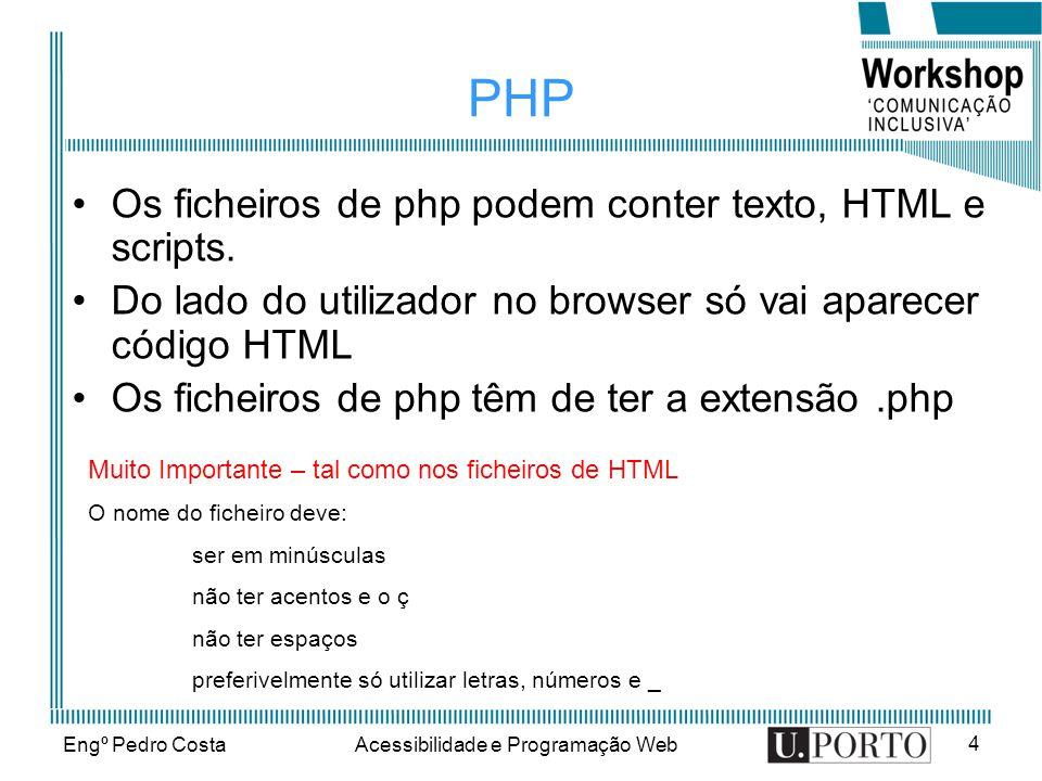 Engº Pedro CostaAcessibilidade e Programação Web 15 Matrizes ou Vectores ( Array ) Array numéricos – é um array indexado $nome[0] = Rita ; $nome[1] = Ana ; $nome[2] = Joana ; $nome = array(Rita;Ana;Joana) <?php $nome[0] = Rita ; $nome[1] = Ana ; $nome[2] = Joana ; echo $nome[1].