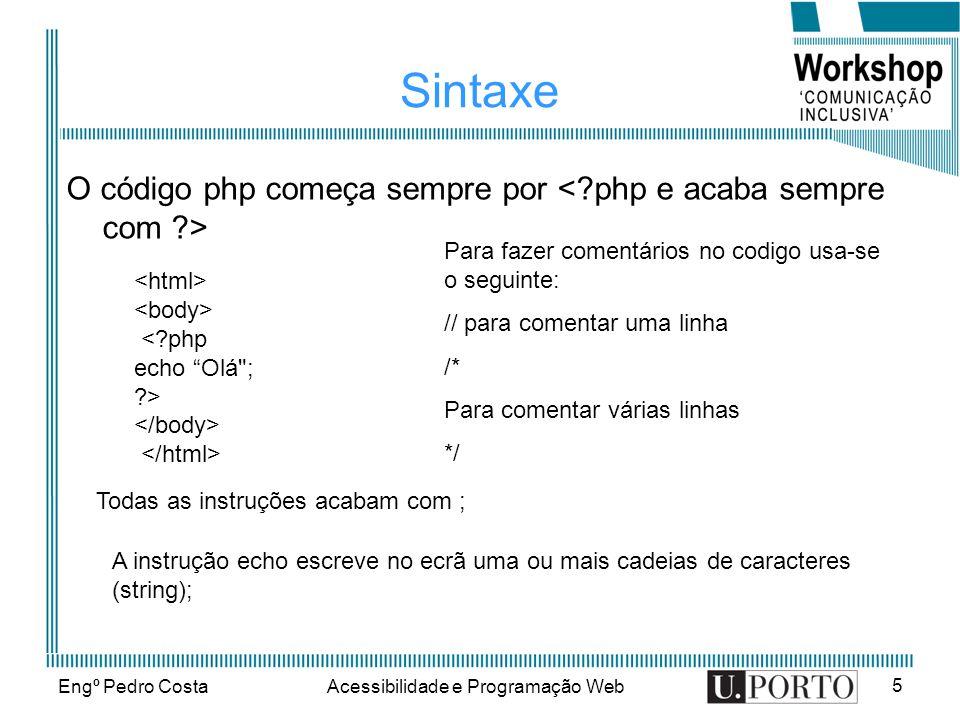Engº Pedro CostaAcessibilidade e Programação Web 16 Matrizes ou Vectores ( Array ) Array associative - é um array em que cada ID está associado a um valor <?php $idade[Rita] = 22 ; $idade[Joana] = 20 ; $idade[Ana] = 21 ; echo A idade da Ana é .