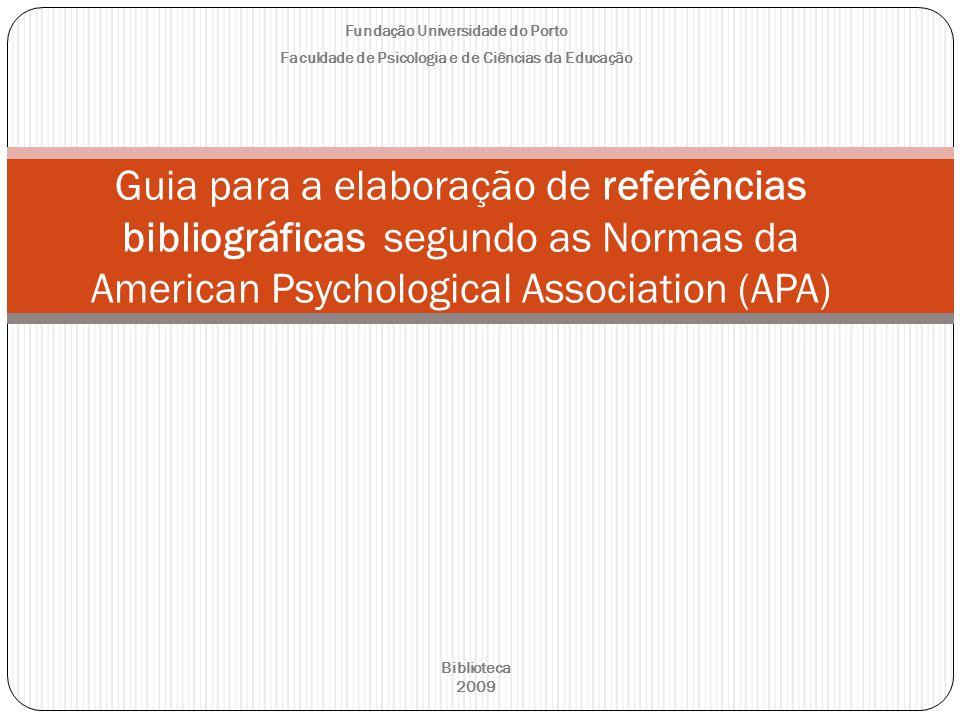 Fundação Universidade do Porto Faculdade de Psicologia e de Ciências da Educação Guia para a elaboração de referências bibliográficas segundo as Norma