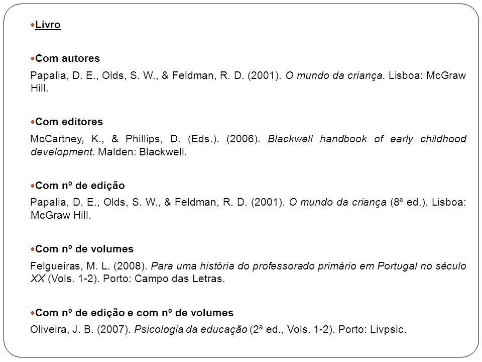 Livro Com autores Papalia, D. E., Olds, S. W., & Feldman, R. D. (2001). O mundo da criança. Lisboa: McGraw Hill. Com editores McCartney, K., & Phillip