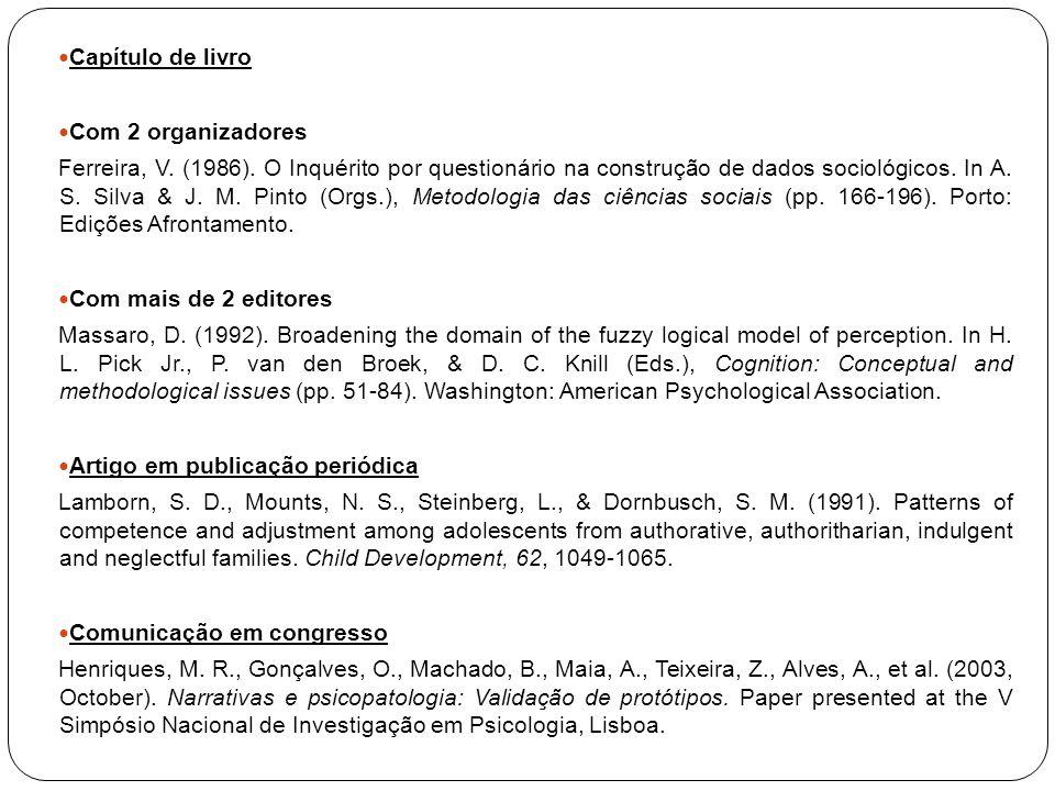 Capítulo de livro Com 2 organizadores Ferreira, V. (1986). O Inquérito por questionário na construção de dados sociológicos. In A. S. Silva & J. M. Pi