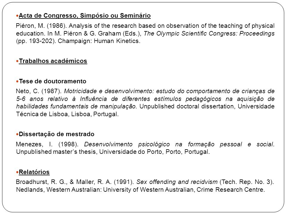 Acta de Congresso, Simpósio ou Seminário Piéron, M. (1986). Analysis of the research based on observation of the teaching of physical education. In M.