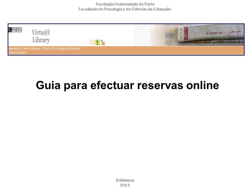 Guia para efectuar reservas online Fundação Universidade do Porto Faculdade de Psicologia e de Ciências da Educação Biblioteca 2011
