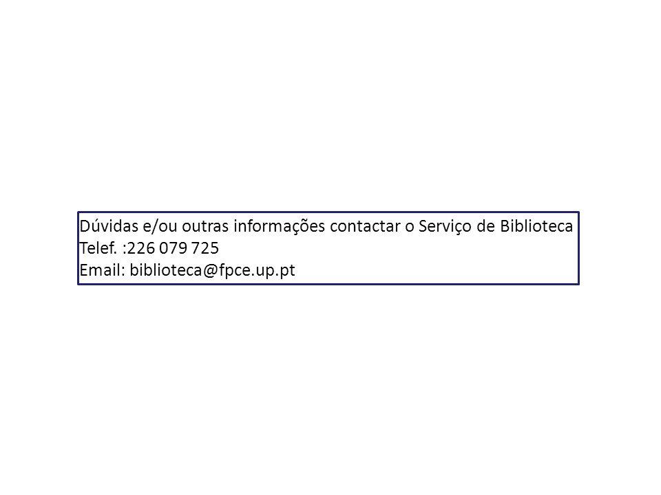 Dúvidas e/ou outras informações contactar o Serviço de Biblioteca Telef. :226 079 725 Email: biblioteca@fpce.up.pt