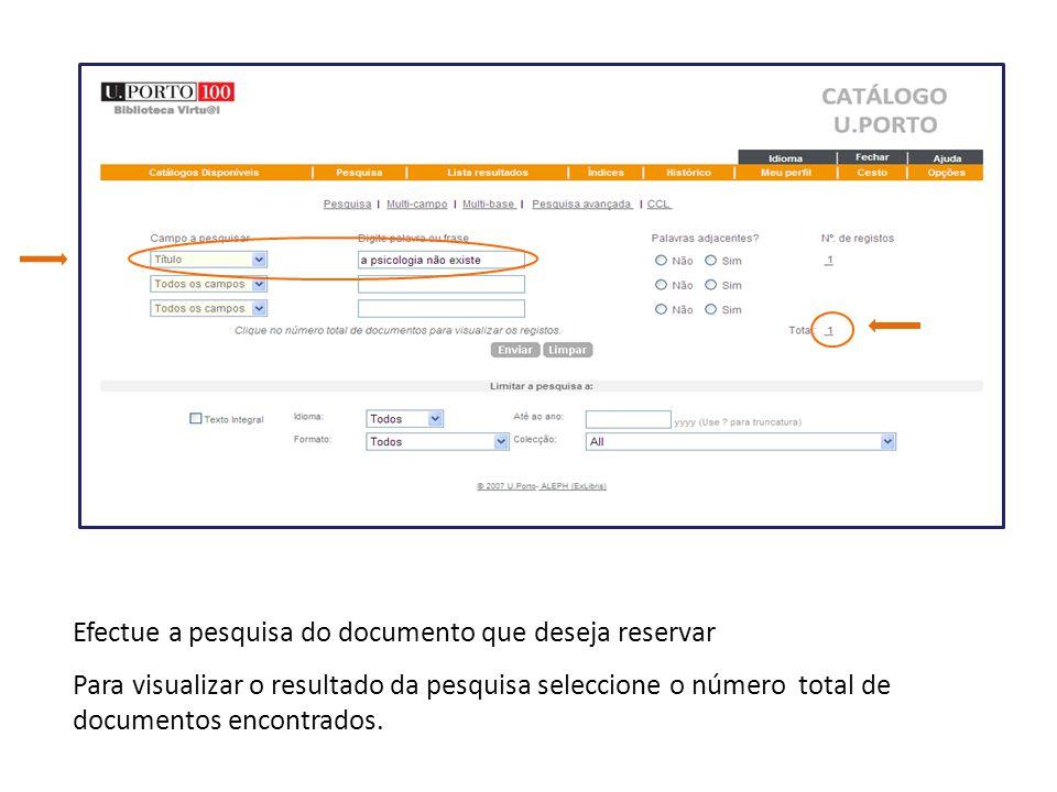 Efectue a pesquisa do documento que deseja reservar Para visualizar o resultado da pesquisa seleccione o número total de documentos encontrados.