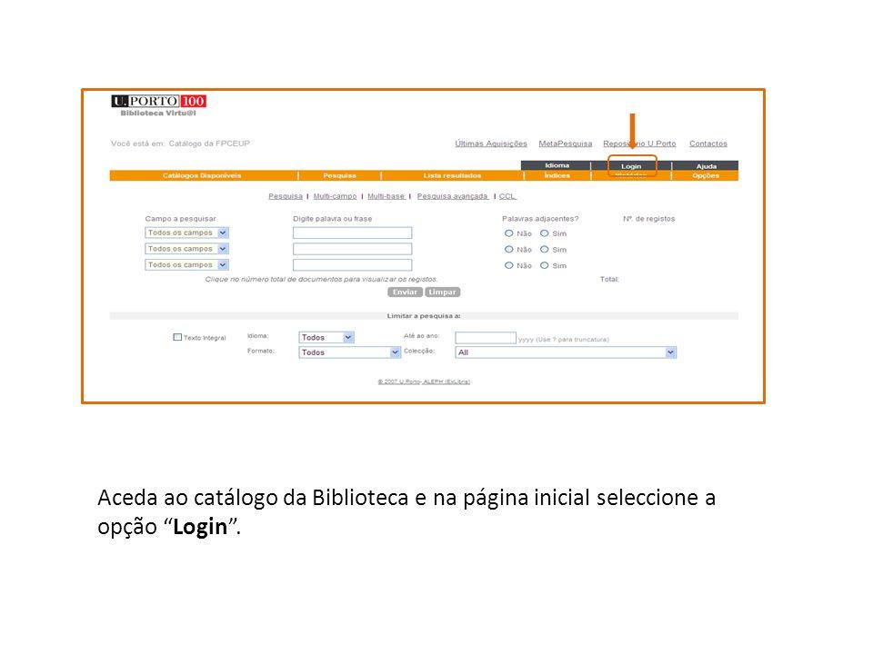 Aceda ao catálogo da Biblioteca e na página inicial seleccione a opção Login.
