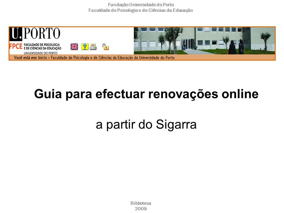 Guia para efectuar renovações online a partir do Sigarra Fundação Universidade do Porto Faculdade de Psicologia e de Ciências da Educação Biblioteca 2009