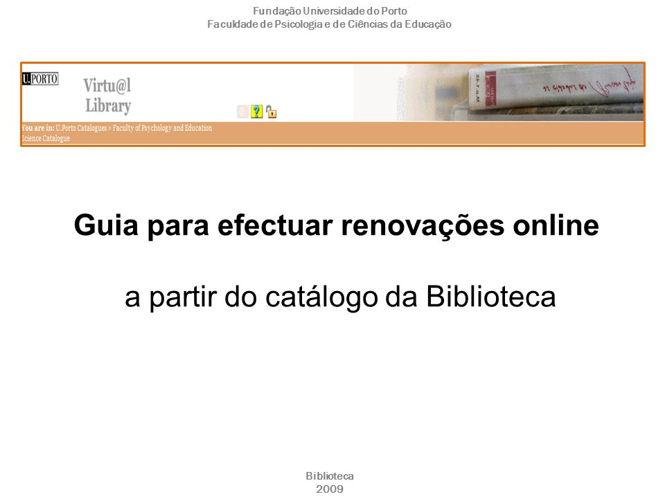 Guia para efectuar renovações online a partir do catálogo da Biblioteca Fundação Universidade do Porto Faculdade de Psicologia e de Ciências da Educação Biblioteca 2009
